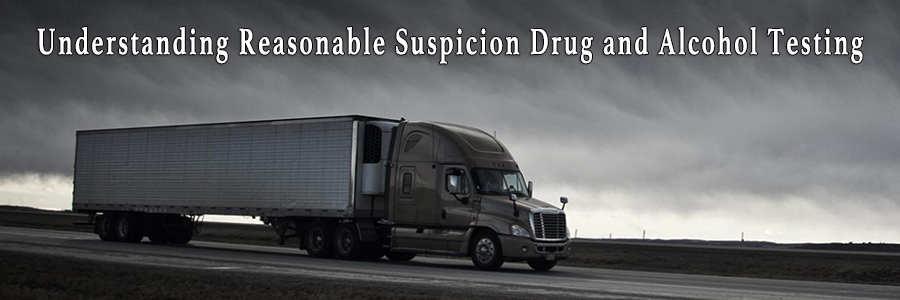 "Semi truck driving on a wet highway with cloudy skies and text reading ""Understanding Reasonable Suspicion Drug and Alcohol Testing"""